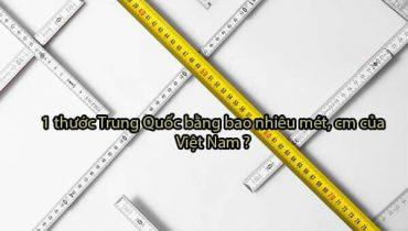1 thước Trung Quốc bằng bao nhiêu mét, cm của Việt Nam