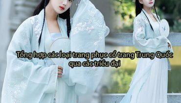 Tổng hợp các loại trang phục cổ trang Trung Quốc qua các triều đại