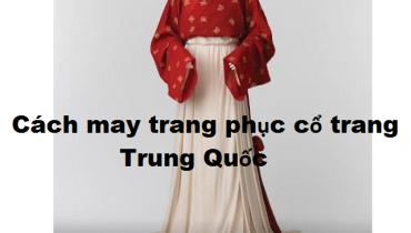 Hướng dẫn may trang phục cổ trang Hán phục Trung Quốc