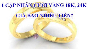 1 Cặp nhẫn cưới vàng 18k, 24k giá bao nhiêu tiền?